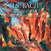 J.S. Bach: Reconstructions & Transcriptions for Strings by Furor Musicus
