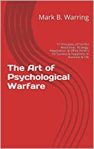 The Art of Psychological Warfare: 51 Principles of Conflict Resolution, Negotiation, Strategy, Office Politics, Career Building, Self Help, & Motivation for Success & Happiness in Business & Life