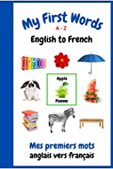 My First Words A - Z English to French: Bilingual Learning Made Fun and Easy with Words and Pictures Kindle Edition