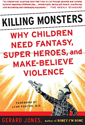 Killing Monsters: Our Children's Need For Fantasy, Heroism, and Make-Believe Violence