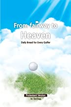 From Fairway to Heaven: Daily Bread for Every Golfer Protestant Version