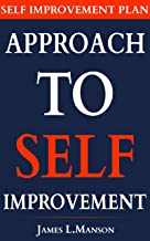 Approach To Self Improvement. Self Improvement Plan: How to Become a Better Version of Yourself & Attract Unlimited Success Through Self-Improvement ( Personal Development Plan Ideas )