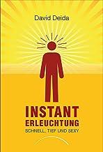 Instant Erleuchtung: Schnell, tief und sexy (German Edition)