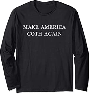 Make America Goth Again Emo Funny Gift Long Sleeve T-Shirt