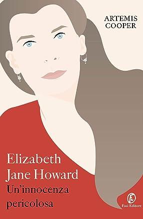 Elizabeth Jane Howard. Uninnocenza pericolosa