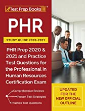 PHR Study Guide 2020-2021: PHR Prep 2020 and 2021 and Practice Test Questions for the Professional in Human Resources Certification Exam [Updated for the New Official Outline]