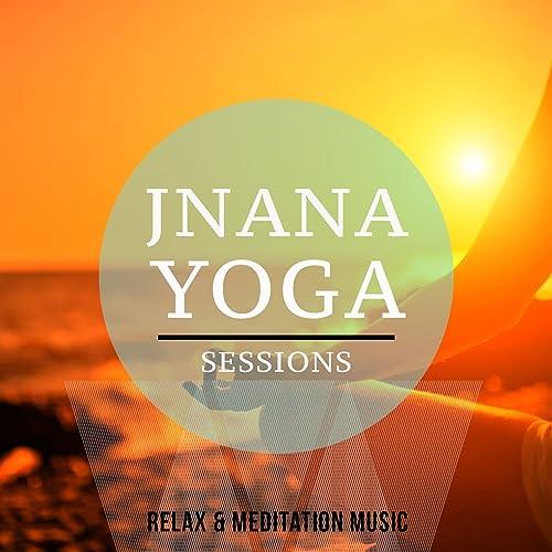 Jnana Yoga Sessions, Vol. 1 (Soulful Meditation & Relaxation ...