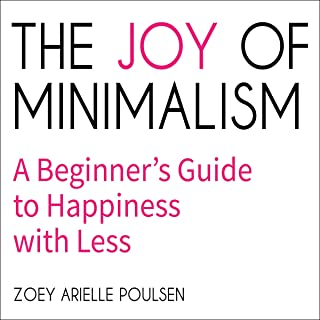 The Joy of Minimalism: A Beginner's Guide to Happiness with Less