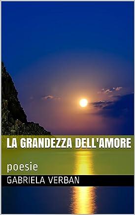 LA GRANDEZZA DELLAMORE: poesie