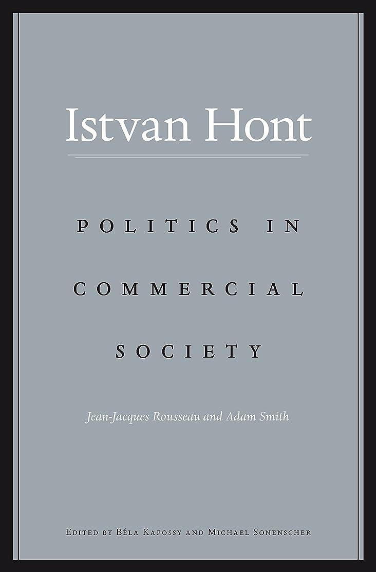 依存然とした息を切らしてPolitics in Commercial Society: Jean-Jacques Rousseau and Adam Smith (English Edition)