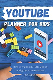 YouTube Planner For Kids - How To Make YouTube Videos And Grow A New Channel: Plan and create content for your YouTube Cha...