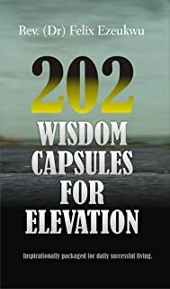 202 WISDOM CAPSULES FOR ELEVATION: Inspirational packaged for daily successful living