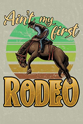 Ain't My First Rodeo: Journal Blank Lined Paper Notebook  Rodeo Cowboy on khaki tan (JO 6