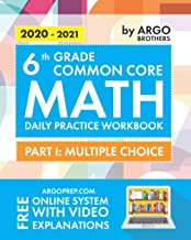 6th Grade Common Core Math: Daily Practice Workbook – Part I: Multiple Choice | 1000+ Practice Questions and Video Explanations | Argo Brothers PDF