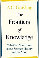 The Frontiers of Knowledge: What We Know About Science, History and The Mind Kindle Edition