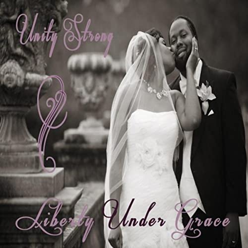 Unity Strong (Wedding Song) by Liberty Under Grace on Amazon Music