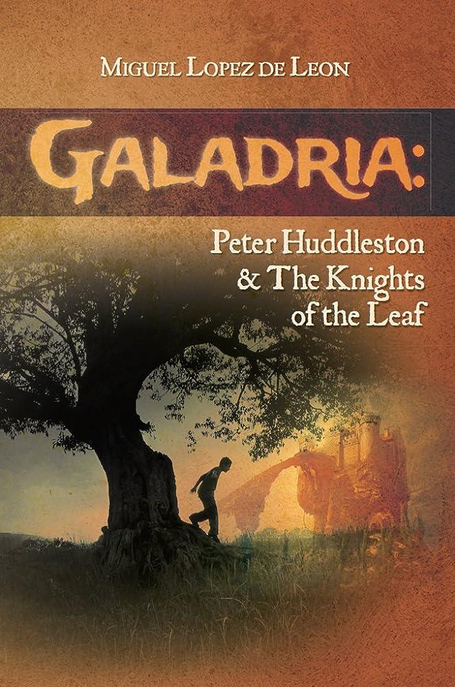 小康彼らのものペフGaladria: Peter Huddleston & The Knights of the Leaf (The Galadria Fantasy Trilogy Book 3) (English Edition)