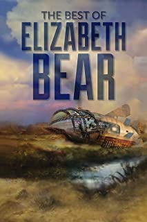 The Best of Elizabeth Bear