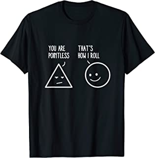 You Are Pointless That Is How I Roll Math Funny Pun T-Shirt