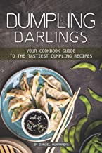 Dumpling Darlings: Your Cookbook Guide to the Tastiest Dumpling Recipes