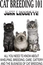 Cat breeding 101: The basic book guide of cat breeding, whelping, care, training, cattery and cat breeding business to make profit