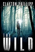 The Wild: A Young Adult Dystopian Science Fiction Novel in a Dystopian World (A Trilogy of Post Apocalyptic & Dystopian No...