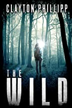 The Wild: A Young Adult Dystopian Science Fiction Novel in a Dystopian World (A Trilogy of Post Apocalyptic & Dystopian Novels) (Volume 1)