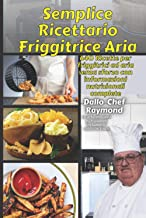 Semplice Ricettario Friggitrice Aria: 640 Ricette per friggitrici ad aria senza sforzo con informazioni nutrizionali compl...