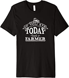 If You Ate Today Thank a Farmer - Funny Tee