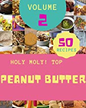 Holy Moly! Top 50 Peanut Butter Recipes Volume 2: Home Cooking Made Easy with Peanut Butter Cookbook! (English Edition)
