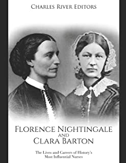 Florence Nightingale and Clara Barton: The Lives and Careers of History's Most Influential Nurses
