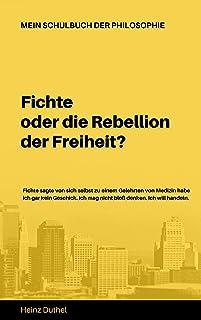 Mein Schulbuch der Philosophie: Fichte oder die Rebellion der Freiheit? (German Edition)