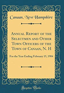 Annual Report of the Selectmen and Other Town Officers of the Town of Canaan, N. H: For the Year Ending February 15, 1904 (Classic Reprint)