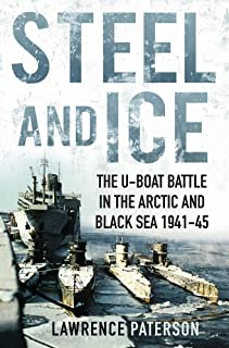 Steel and Ice: The U-Boat Battle in the Arctic and Black Sea, 1941-1945