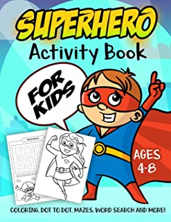Superhero Activity Book for Kids Ages 4-8: A Fun Kid Workbook Game For Learning, Super Hero Coloring, Dot to Dot, Mazes, Word Search and More!