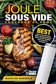 Sous Vide Cookbook: Joule Sous Vide Cookbook at Home: Best Quick & Easy Effortless Modern Technique Recipes Made with the ChefSteps Joule Immersion ... (Sous Vide Cooking Under Pressure) (Volume 1)