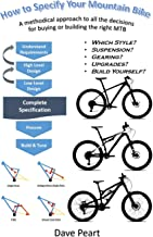 How to Specify Your Mountain Bike: A methodical approach to all the decisions for buying or building a mountain bike