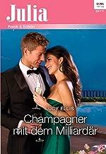 Champagner mit dem Milliardär (Julia 2159) (German Edition)