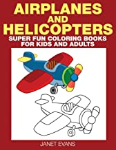 Airplane And Helicopter: Super Fun Coloring Books For Kids And Adults (Bonus: 20 Sketch Pages)
