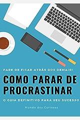 Como Parar de Procrastinar: O guia definitivo para seu sucesso eBook Kindle