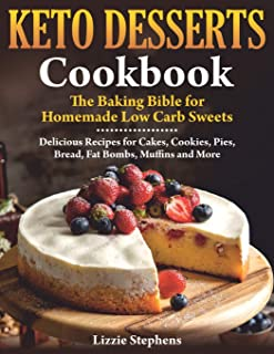 Keto Desserts Cookbook: The Baking Bible for Homemade Low Carb Sweets