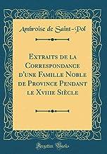 Extraits de la Correspondance d'une Famille Noble de Province Pendant le Xviiie Siècle (Classic Reprint) (French Edition)