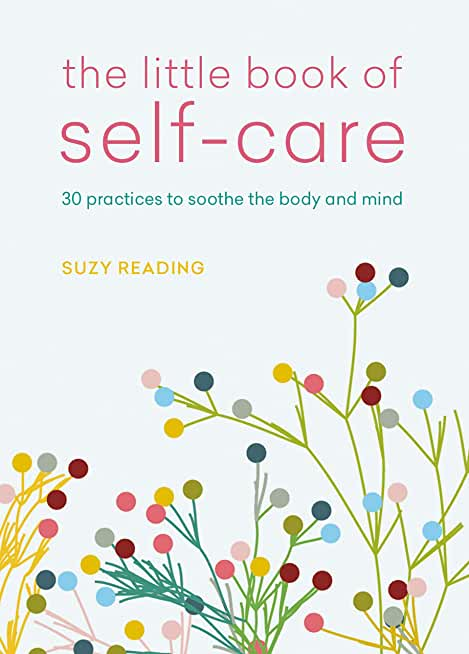 The Little Book of Self-care: 30 practices to soothe the body, mind and soul (English Edition)