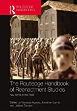 The Routledge Handbook of Reenactment Studies: Key Terms in the Field (Routledge Handbooks)