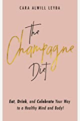 The Champagne Diet: Eat, Drink, and Celebrate Your Way to a Healthy Mind and Body! (English Edition) eBook Kindle