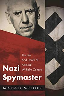 Nazi Spymaster: The Life and Death of Admiral Wilhelm Canaris