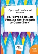 Open and Unabashed Reviews on Beyond Belief: Finding the Strength to Come Back