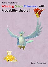 Winning Shiny Pokemon with Probability theory! (Math for PokeGo Series Book 1)