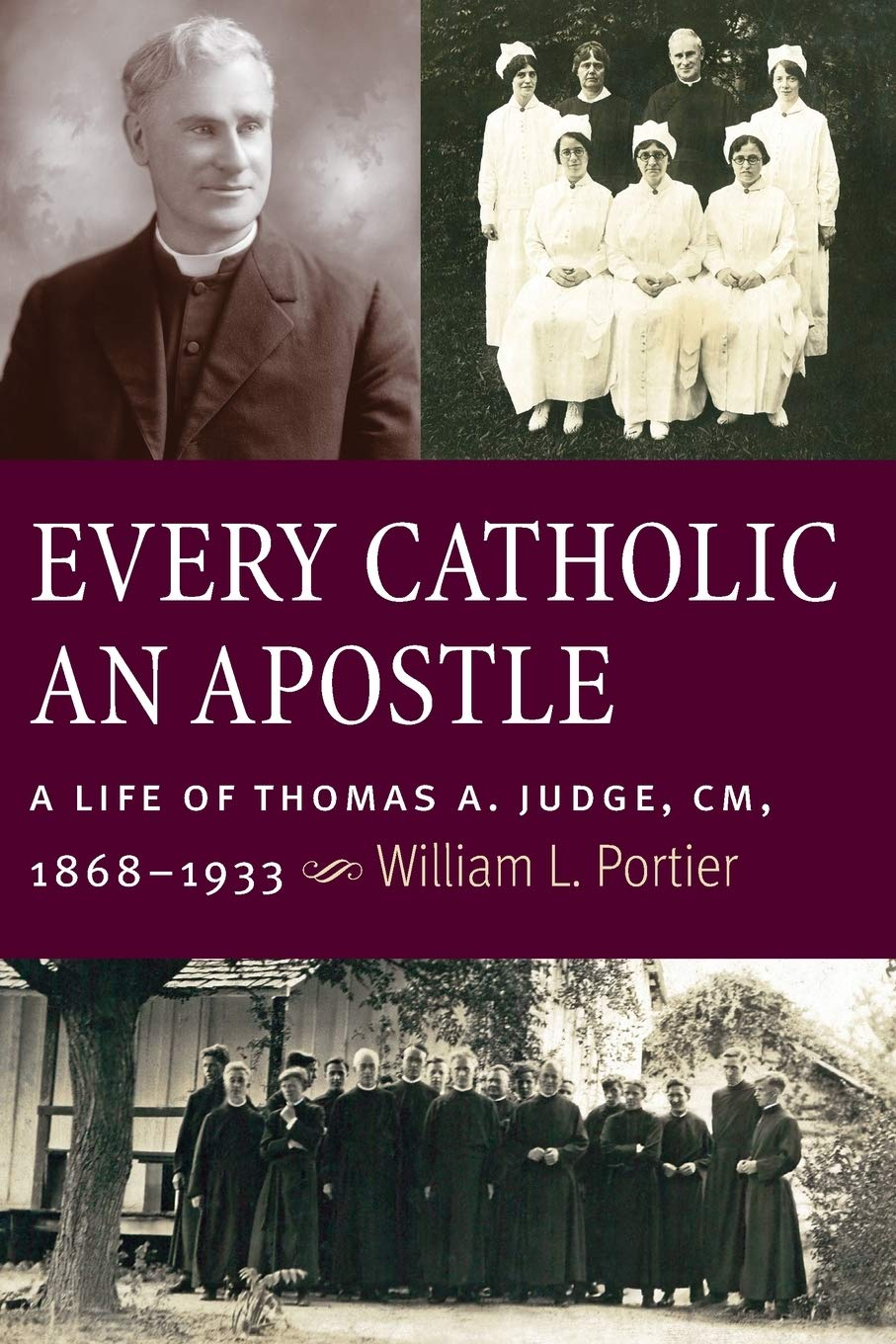 Image OfEvery Catholic An Apostle: A Life Of Thomas A. Judge, CM, 1868–1933