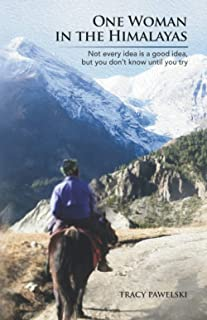 One Woman in the Himalayas: Not every idea is a good idea, but you don't know until you try (One Woman Travel Series)
